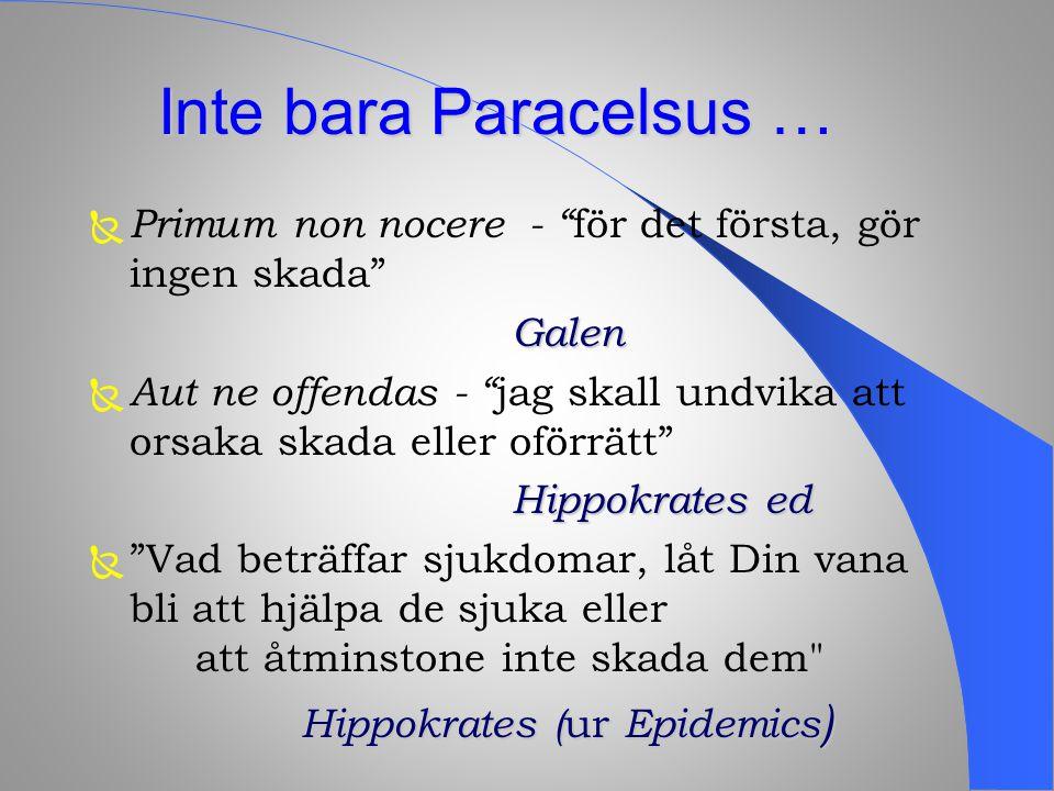 Inte bara Paracelsus … Primum non nocere - för det första, gör ingen skada Galen.