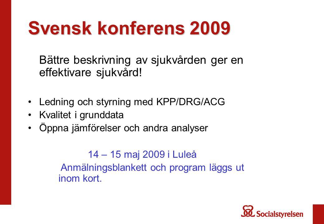 Svensk konferens 2009 Bättre beskrivning av sjukvården ger en effektivare sjukvård! Ledning och styrning med KPP/DRG/ACG.