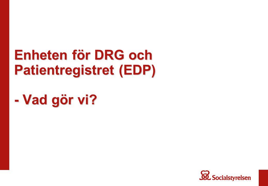 Enheten för DRG och Patientregistret (EDP) - Vad gör vi