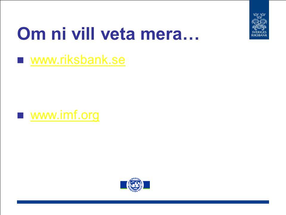 Om ni vill veta mera… www.riksbank.se www.imf.org