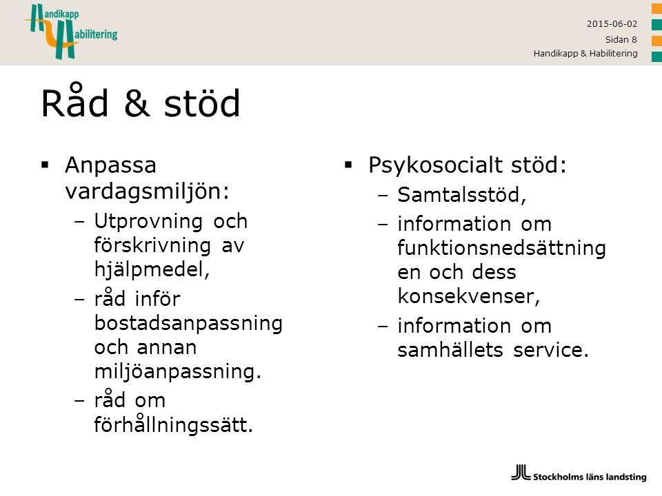 Råd & stöd Anpassa vardagsmiljön: Psykosocialt stöd: Samtalsstöd,
