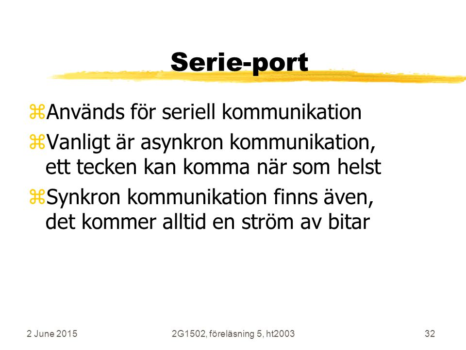 Serie-port Används för seriell kommunikation