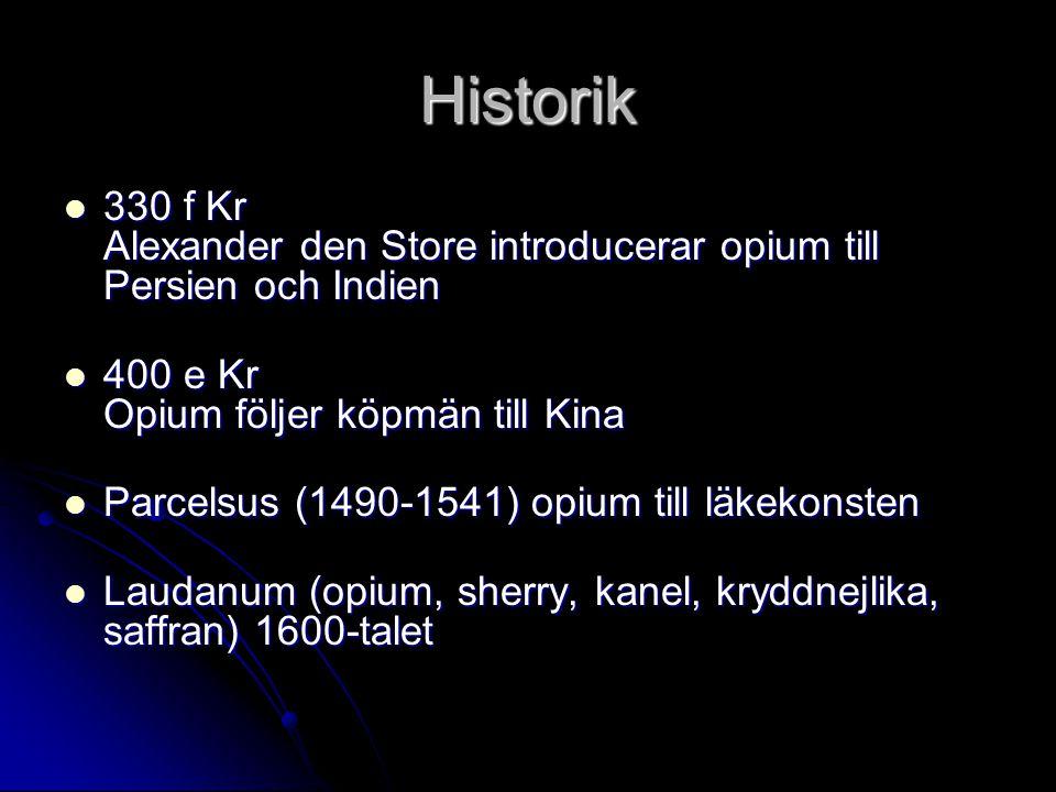 Historik 330 f Kr Alexander den Store introducerar opium till Persien och Indien. 400 e Kr Opium följer köpmän till Kina.
