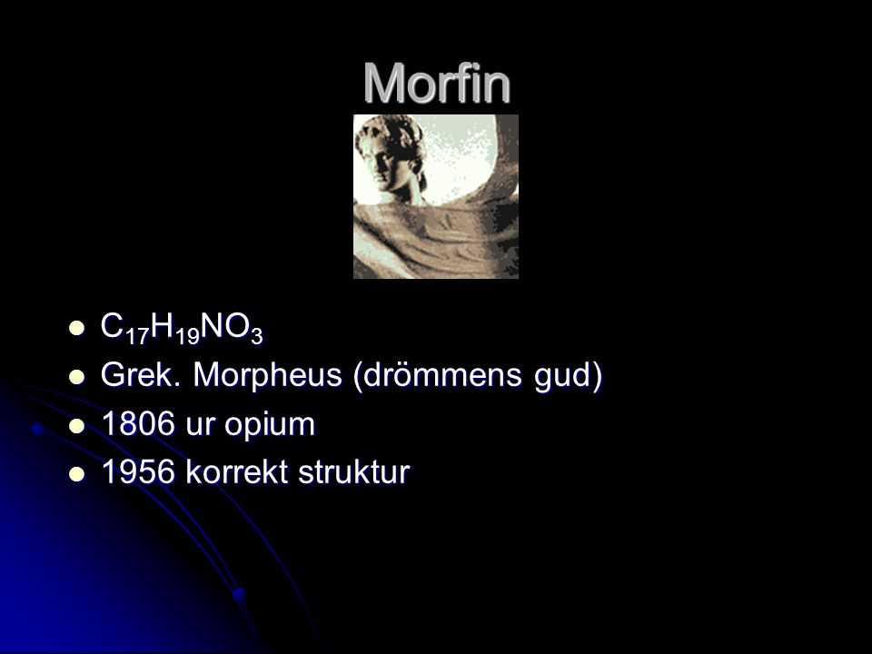 Morfin C17H19NO3 Grek. Morpheus (drömmens gud) 1806 ur opium
