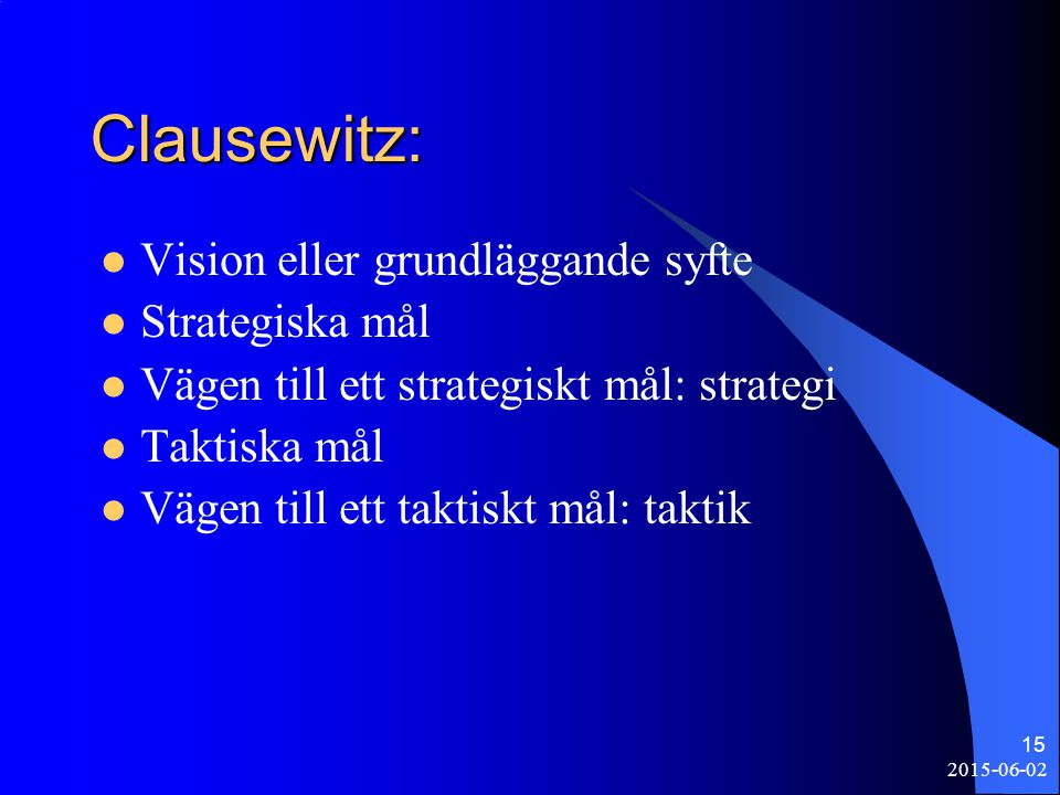 Clausewitz: Vision eller grundläggande syfte Strategiska mål