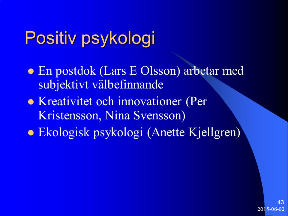 Positiv psykologi En postdok (Lars E Olsson) arbetar med subjektivt välbefinnande. Kreativitet och innovationer (Per Kristensson, Nina Svensson)
