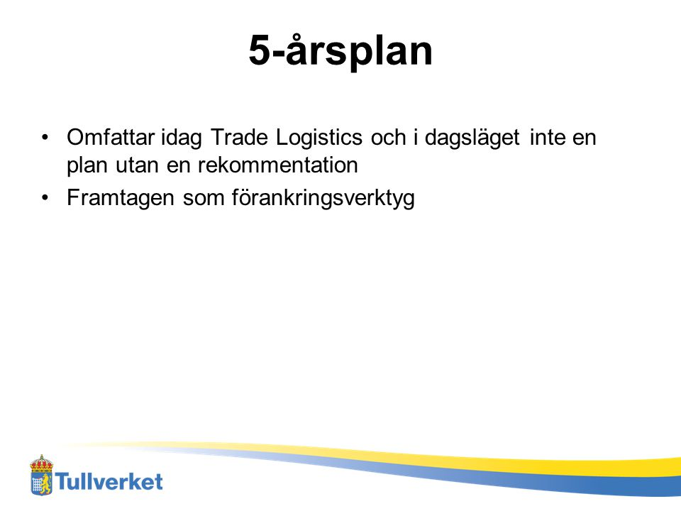5-årsplan Omfattar idag Trade Logistics och i dagsläget inte en plan utan en rekommentation.