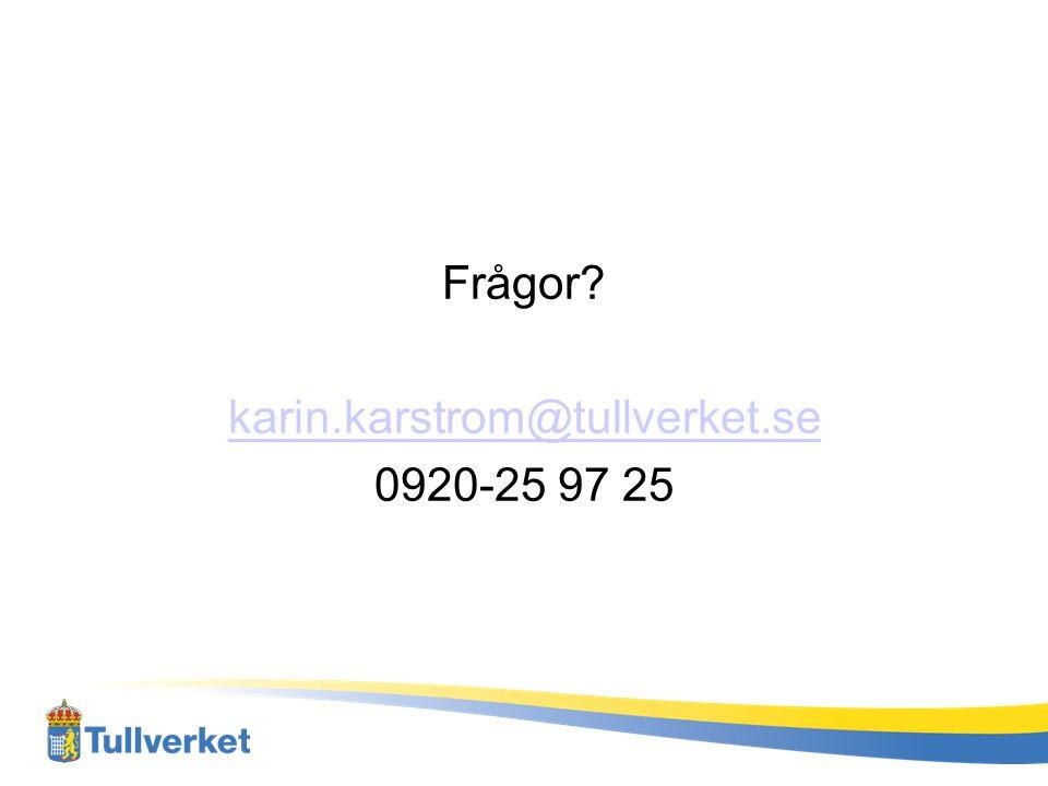 Frågor karin.karstrom@tullverket.se 0920-25 97 25