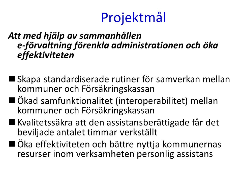 Projektmål Att med hjälp av sammanhållen e-förvaltning förenkla administrationen och öka effektiviteten.