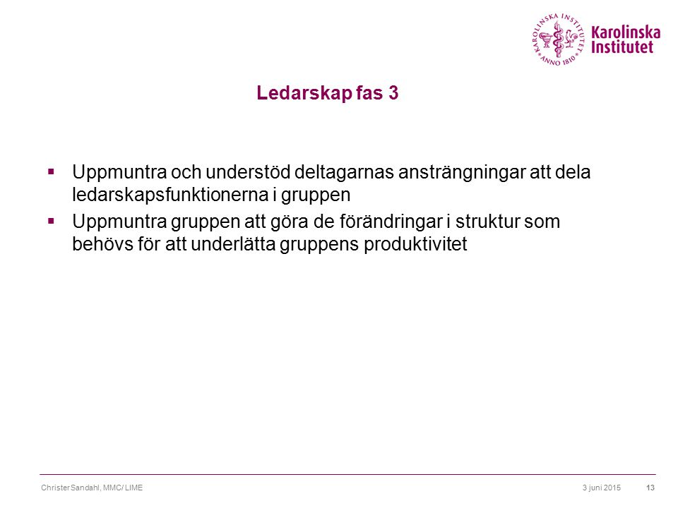Ledarskap fas 3 Uppmuntra och understöd deltagarnas ansträngningar att dela ledarskapsfunktionerna i gruppen.