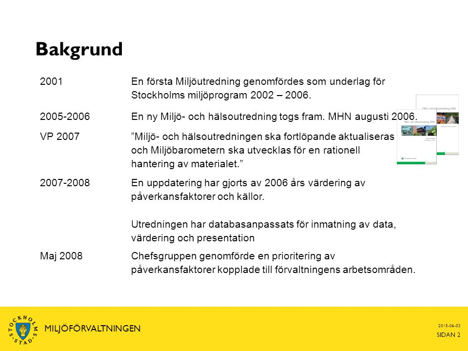 Bakgrund 2001. En första Miljöutredning genomfördes som underlag för Stockholms miljöprogram 2002 – 2006.