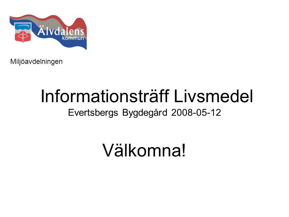 Informationsträff Livsmedel Evertsbergs Bygdegård 2008-05-12 Välkomna!