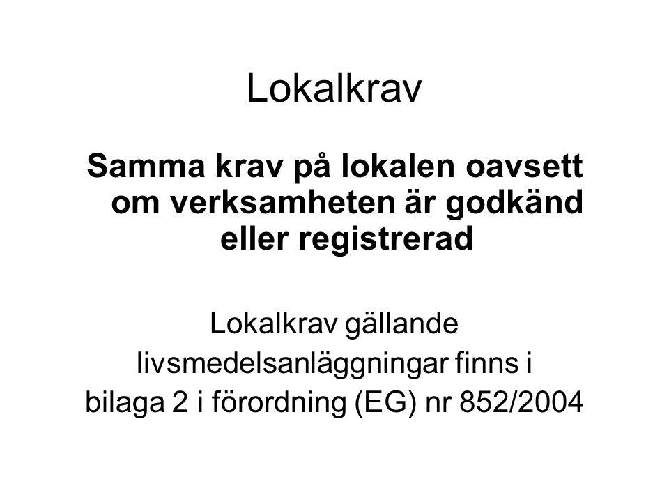 Lokalkrav Samma krav på lokalen oavsett om verksamheten är godkänd eller registrerad. Lokalkrav gällande.