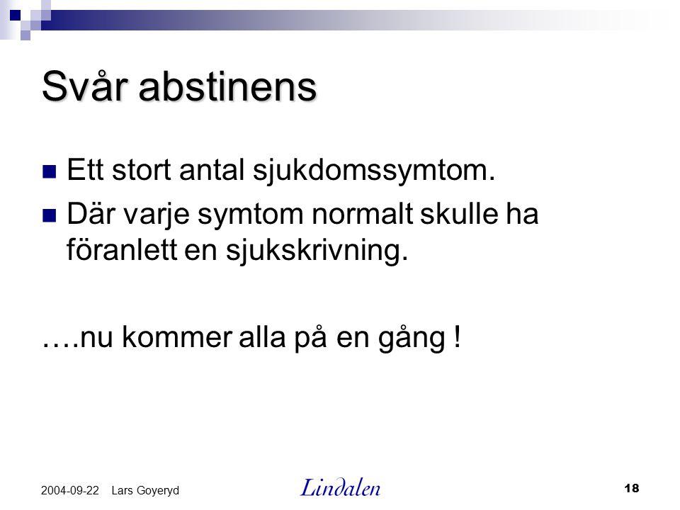 Svår abstinens Ett stort antal sjukdomssymtom.
