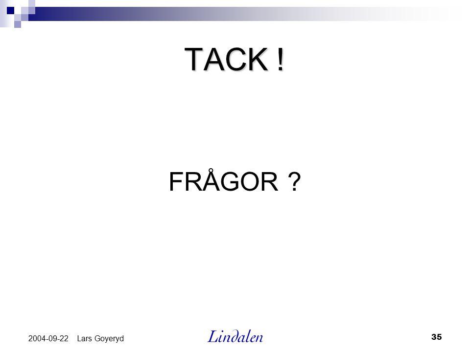 TACK ! FRÅGOR 2004-09-22 Lars Goyeryd