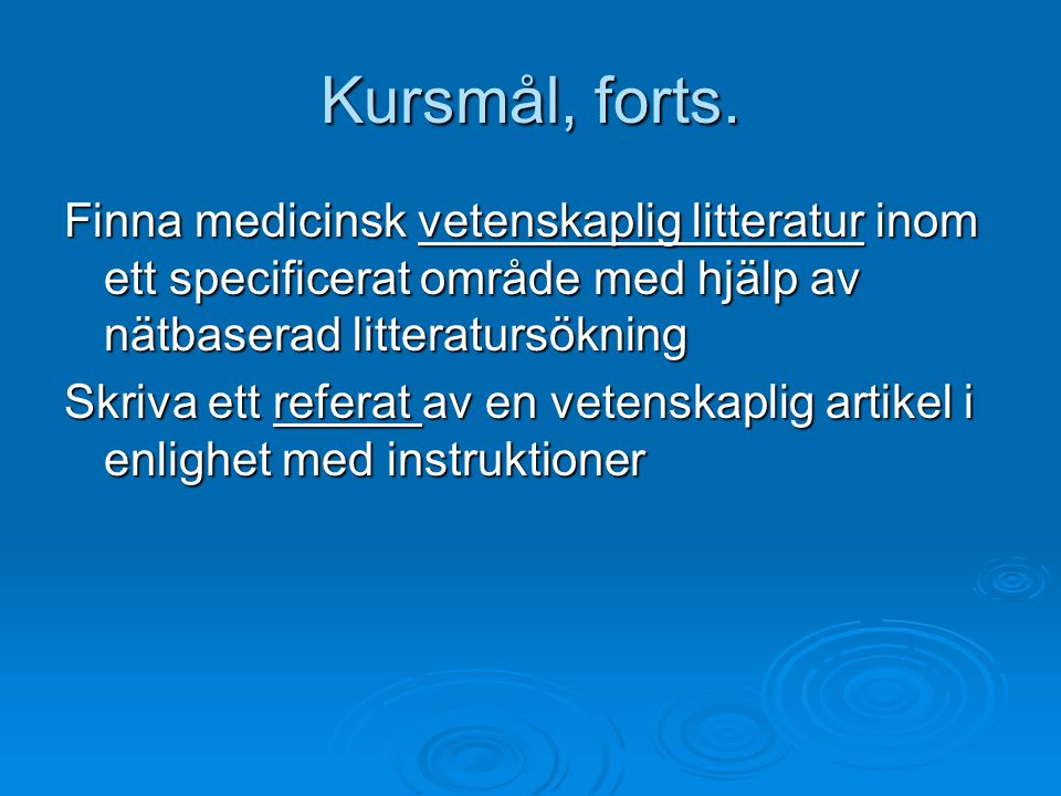 Kursmål, forts. Finna medicinsk vetenskaplig litteratur inom ett specificerat område med hjälp av nätbaserad litteratursökning.