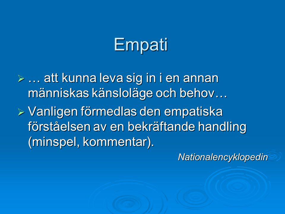 Empati … att kunna leva sig in i en annan människas känsloläge och behov…