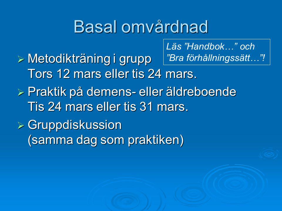 Basal omvårdnad Metodikträning i grupp Tors 12 mars eller tis 24 mars.