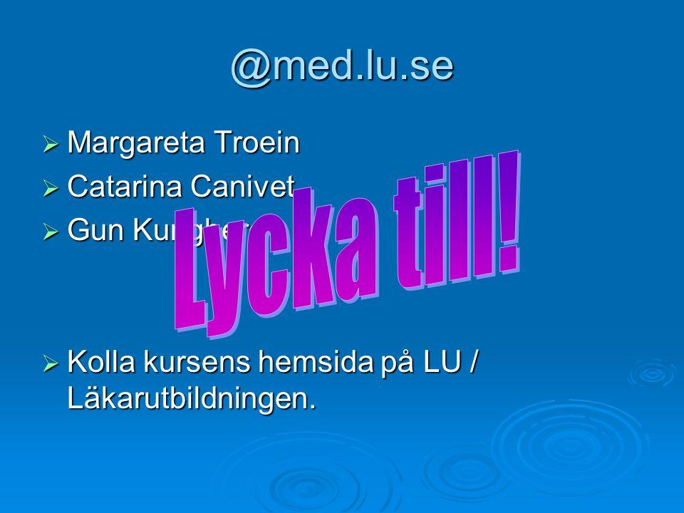 @med.lu.se Lycka till! Margareta Troein Catarina Canivet Gun Kungberg