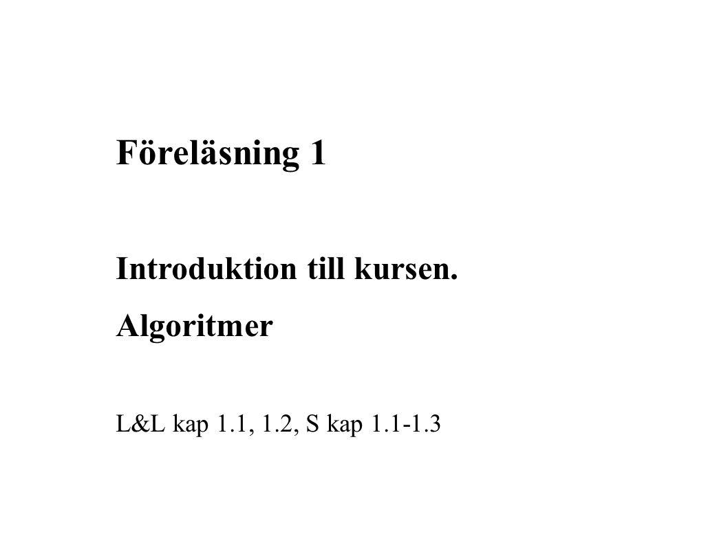Föreläsning 1 Introduktion till kursen. Algoritmer