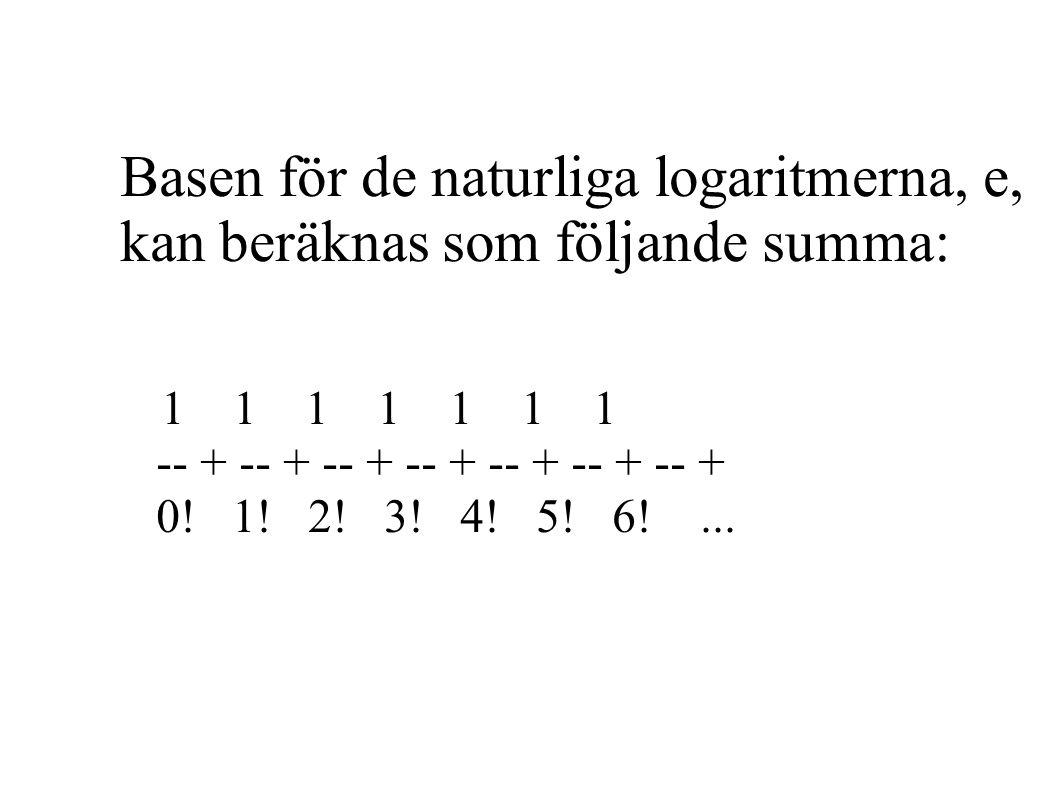 Basen för de naturliga logaritmerna, e, kan beräknas som följande summa: