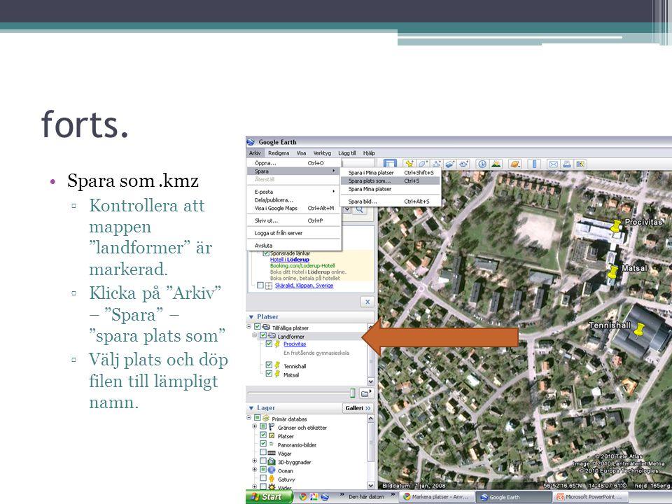 forts. Spara som .kmz Kontrollera att mappen landformer är markerad.