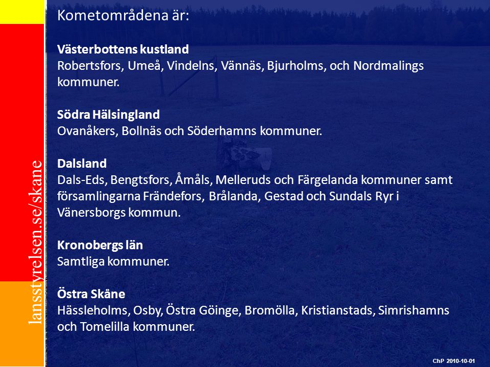 Kometområdena är: Västerbottens kustland Robertsfors, Umeå, Vindelns, Vännäs, Bjurholms, och Nordmalings kommuner.