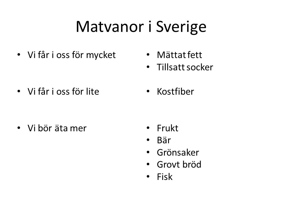 Matvanor i Sverige Vi får i oss för mycket Vi får i oss för lite