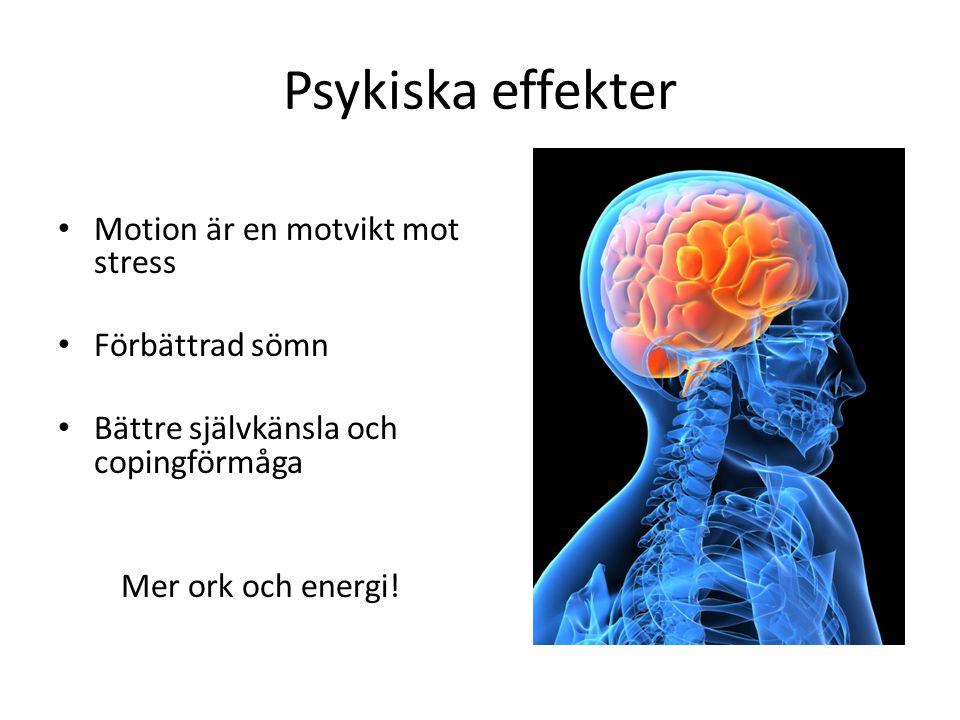 Psykiska effekter Motion är en motvikt mot stress Förbättrad sömn