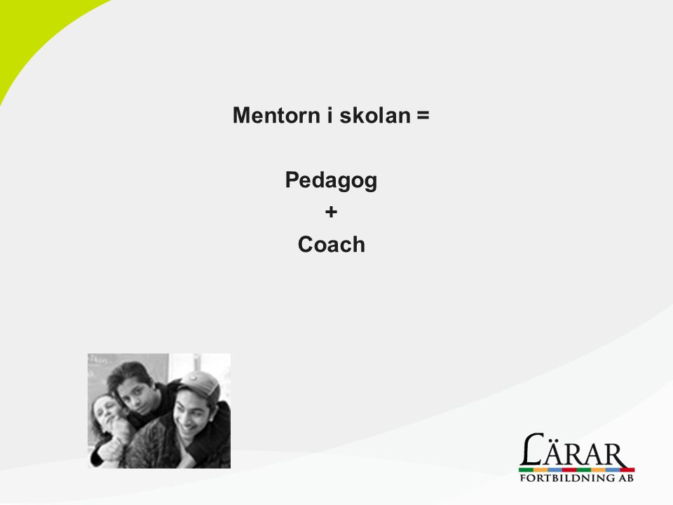 Mentorn i skolan = Pedagog + Coach