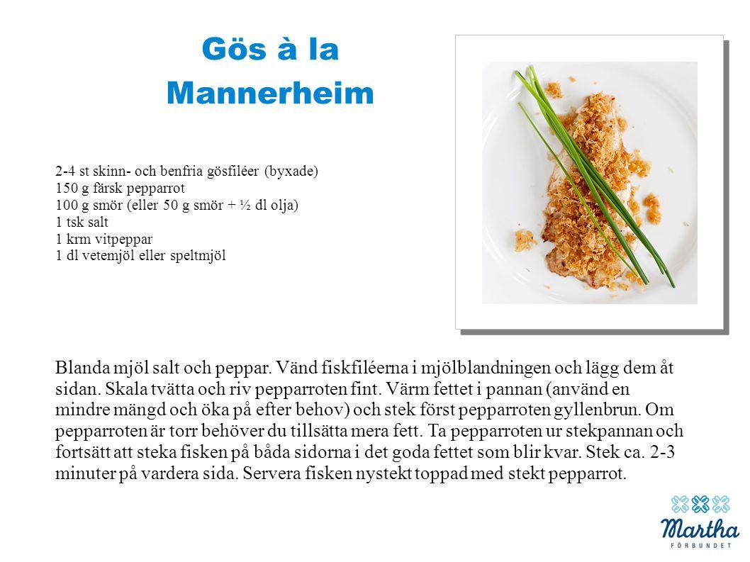 Gös à la Mannerheim 2-4 st skinn- och benfria gösfiléer (byxade) 150 g färsk pepparrot. 100 g smör (eller 50 g smör + ½ dl olja)