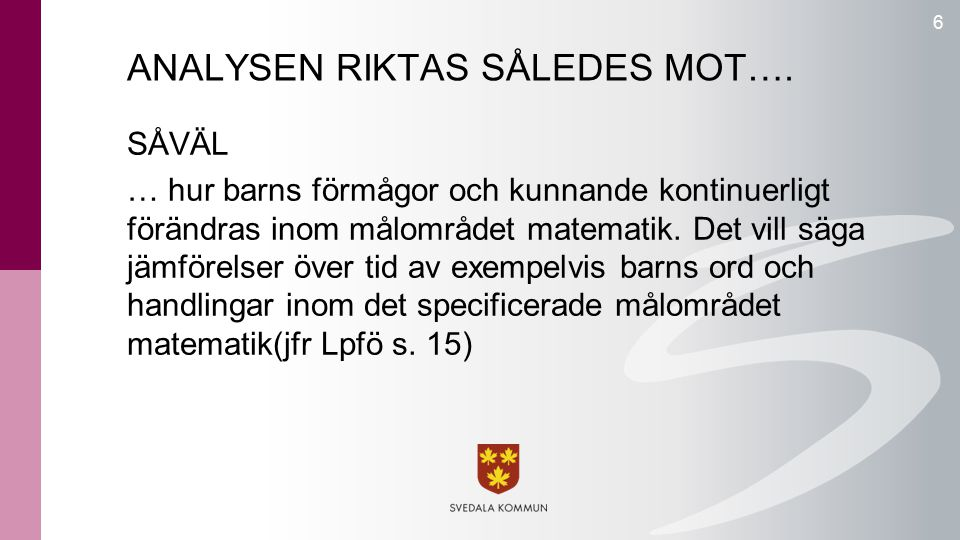 ANALYSEN RIKTAS SÅLEDES MOT….
