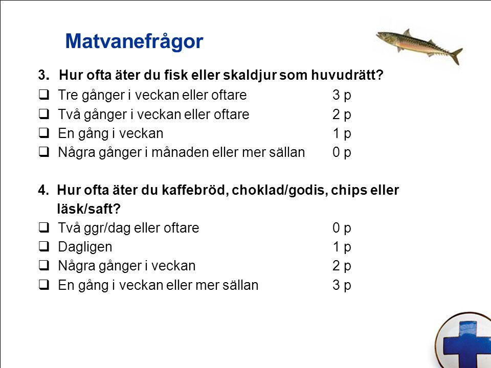 Matvanefrågor 3. Hur ofta äter du fisk eller skaldjur som huvudrätt