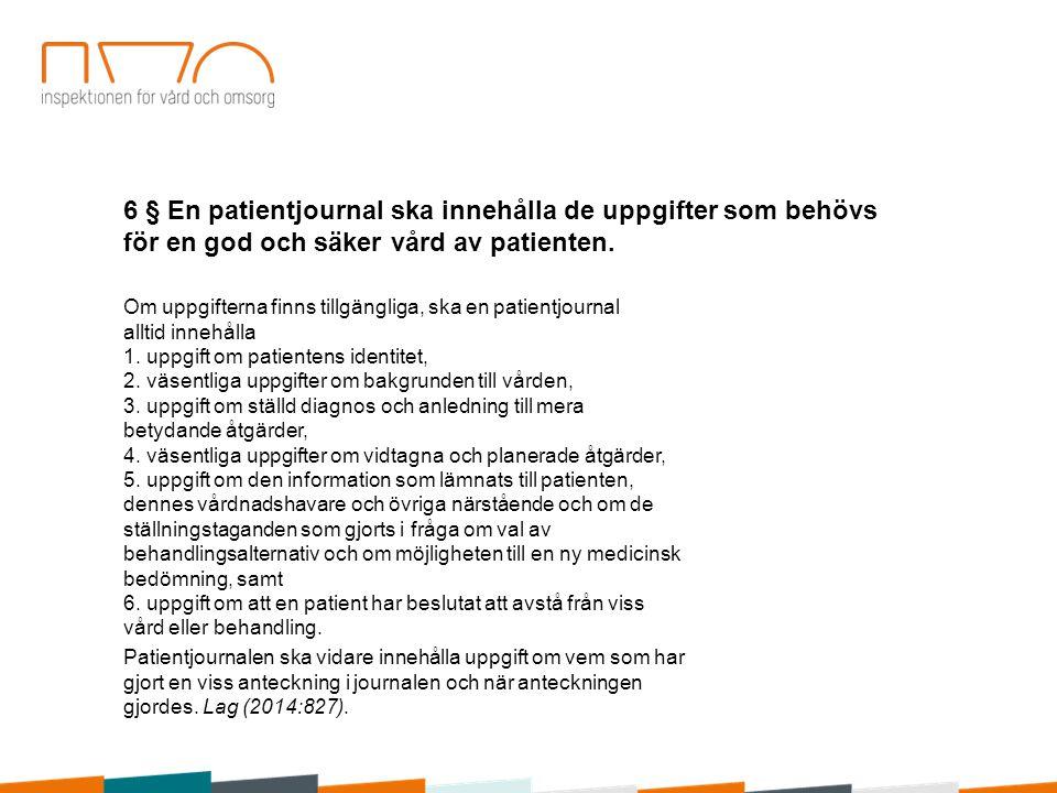 6 § En patientjournal ska innehålla de uppgifter som behövs för en god och säker vård av patienten.