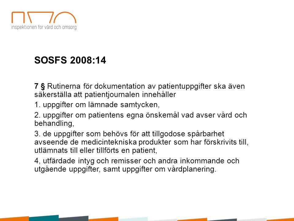 SOSFS 2008:14 7 § Rutinerna för dokumentation av patientuppgifter ska även säkerställa att patientjournalen innehåller.