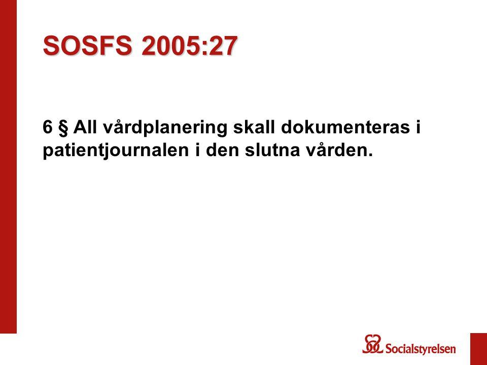 SOSFS 2005:27 6 § All vårdplanering skall dokumenteras i patientjournalen i den slutna vården.