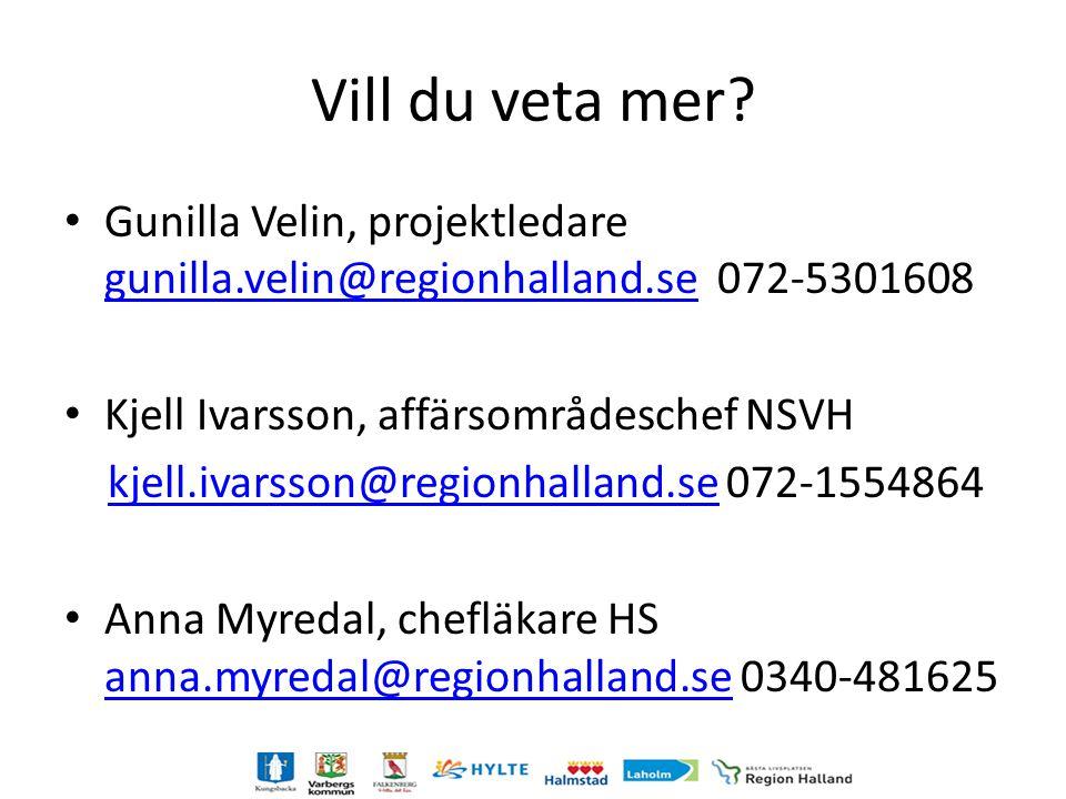 Vill du veta mer Gunilla Velin, projektledare gunilla.velin@regionhalland.se 072-5301608. Kjell Ivarsson, affärsområdeschef NSVH.