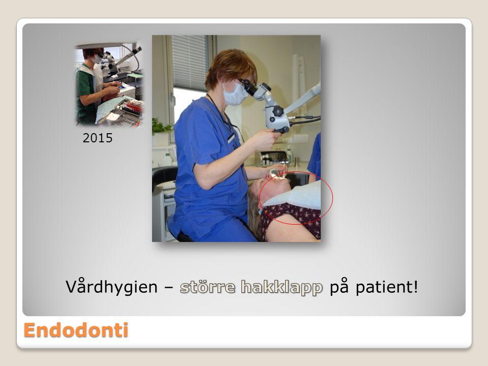 2015 Vårdhygien – större hakklapp på patient! Endodonti