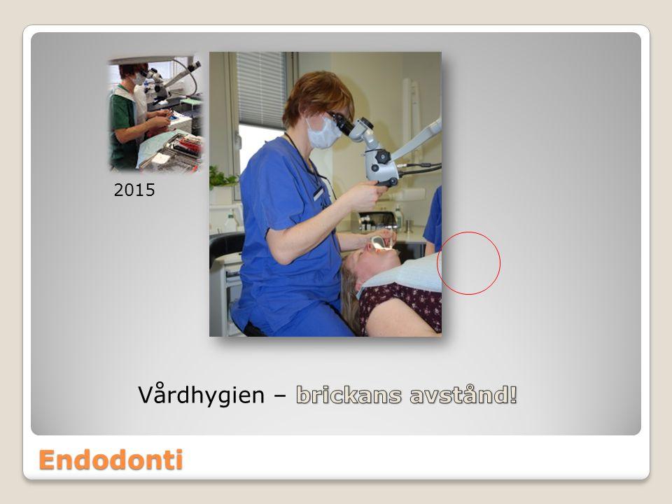 2015 Vårdhygien – brickans avstånd! Endodonti
