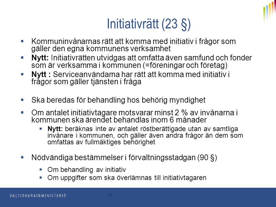 Initiativrätt (23 §) Kommuninvånarnas rätt att komma med initiativ i frågor som gäller den egna kommunens verksamhet.