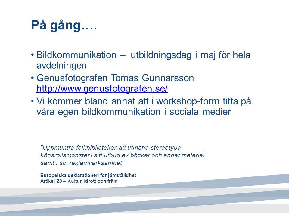 På gång…. Bildkommunikation – utbildningsdag i maj för hela avdelningen. Genusfotografen Tomas Gunnarsson http://www.genusfotografen.se/
