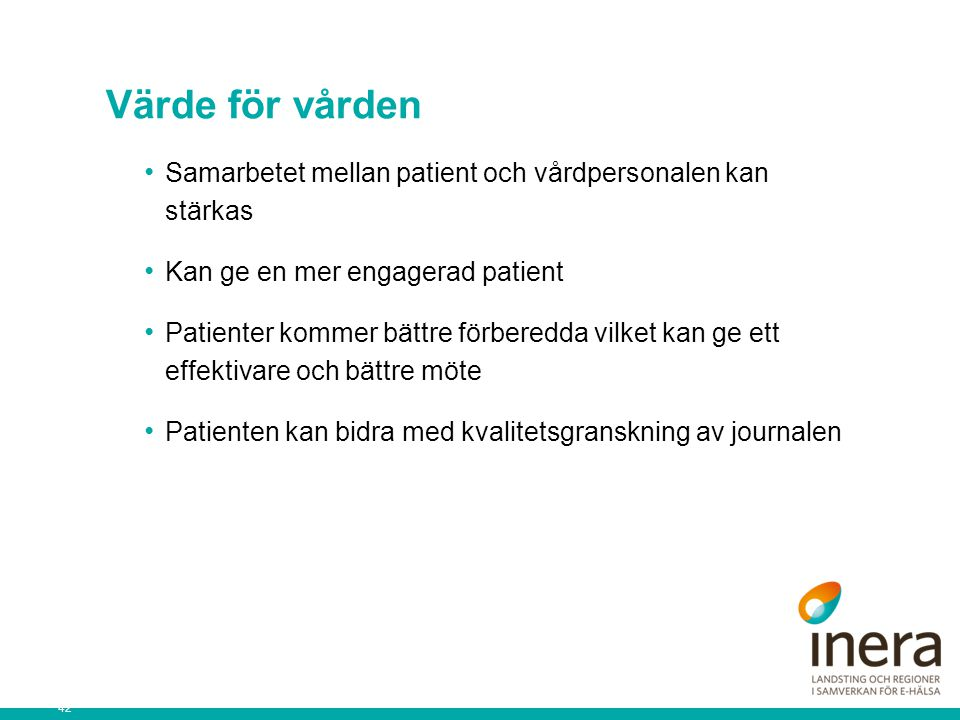 Värde för vården Samarbetet mellan patient och vårdpersonalen kan stärkas. Kan ge en mer engagerad patient.