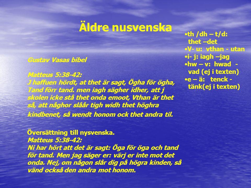 Äldre nusvenska th /dh – t/d: thet –det V- u: vthan - utan