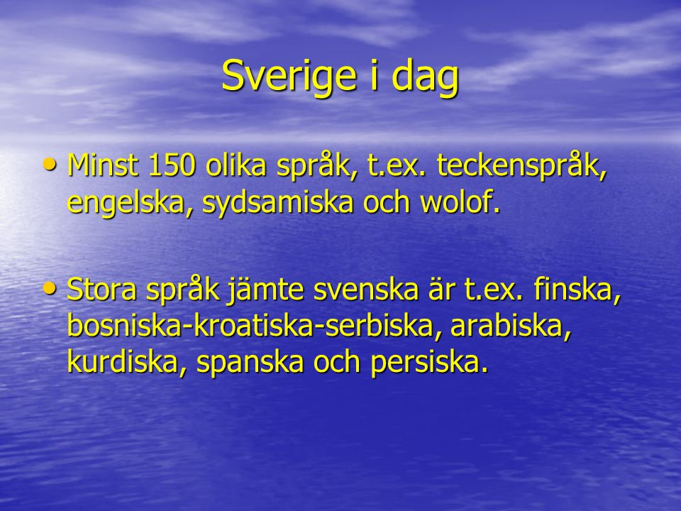 Sverige i dag Minst 150 olika språk, t.ex. teckenspråk, engelska, sydsamiska och wolof.