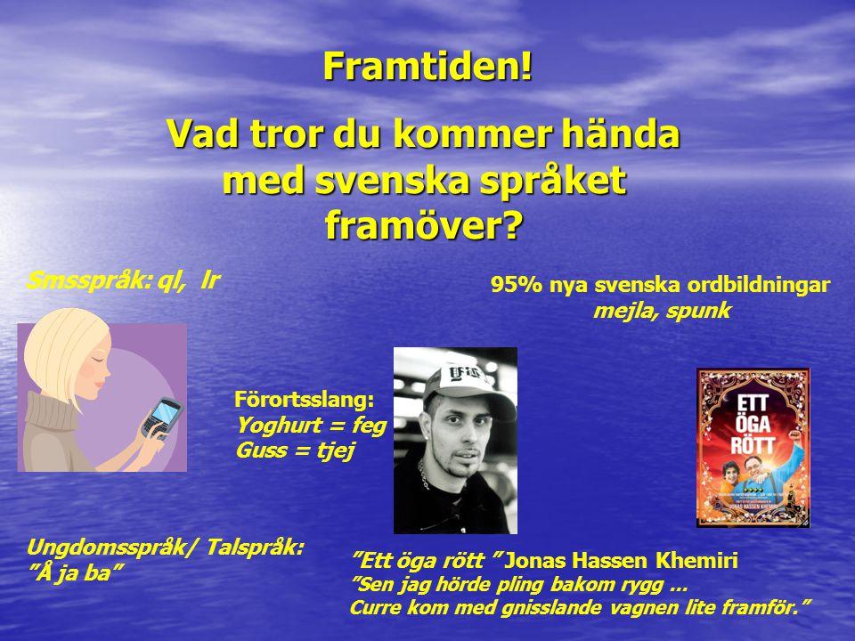 Vad tror du kommer hända med svenska språket framöver
