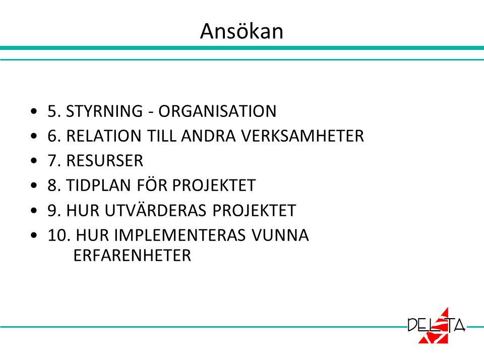 Ansökan 5. STYRNING - ORGANISATION 6. RELATION TILL ANDRA VERKSAMHETER