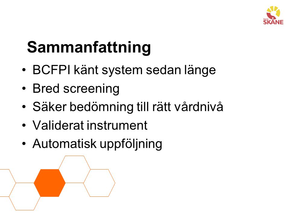 Sammanfattning BCFPI känt system sedan länge Bred screening