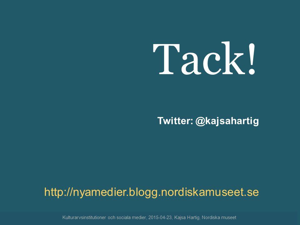 Tack! http://nyamedier.blogg.nordiskamuseet.se Twitter: @kajsahartig