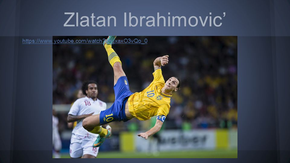 Zlatan Ibrahimovic' https://www.youtube.com/watch v=gxaxO3vQo_0