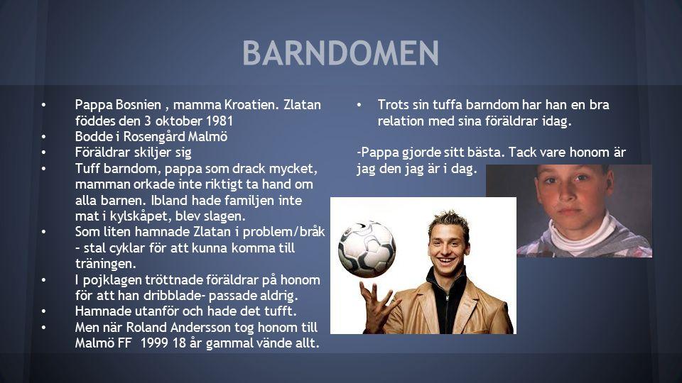 BARNDOMEN Pappa Bosnien , mamma Kroatien. Zlatan föddes den 3 oktober 1981. Bodde i Rosengård Malmö.